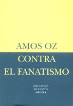 Amos Oz. Contra el fanatismo (Siruela)