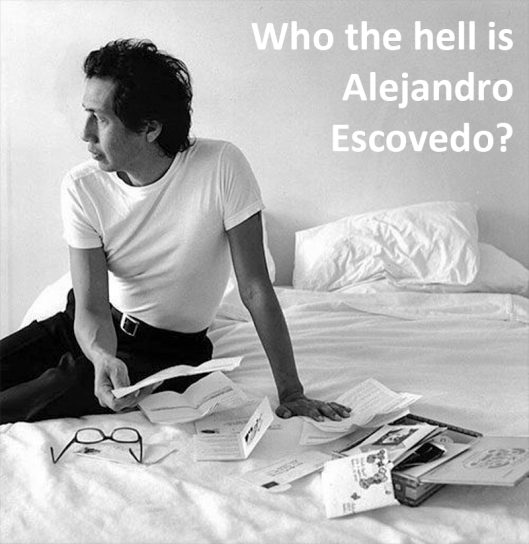 Who the hell is Alejandro Escovedo?
