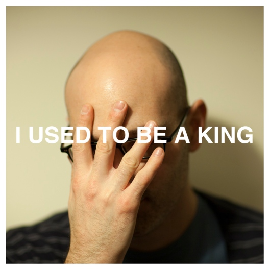 I Used To Be A King